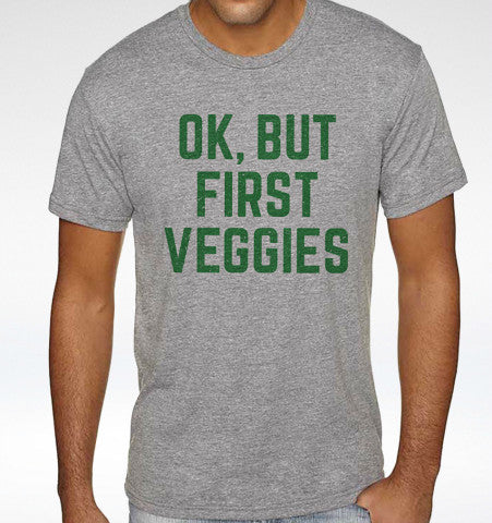 'OK, BUT FIRST VEGGIES' T-Shirt