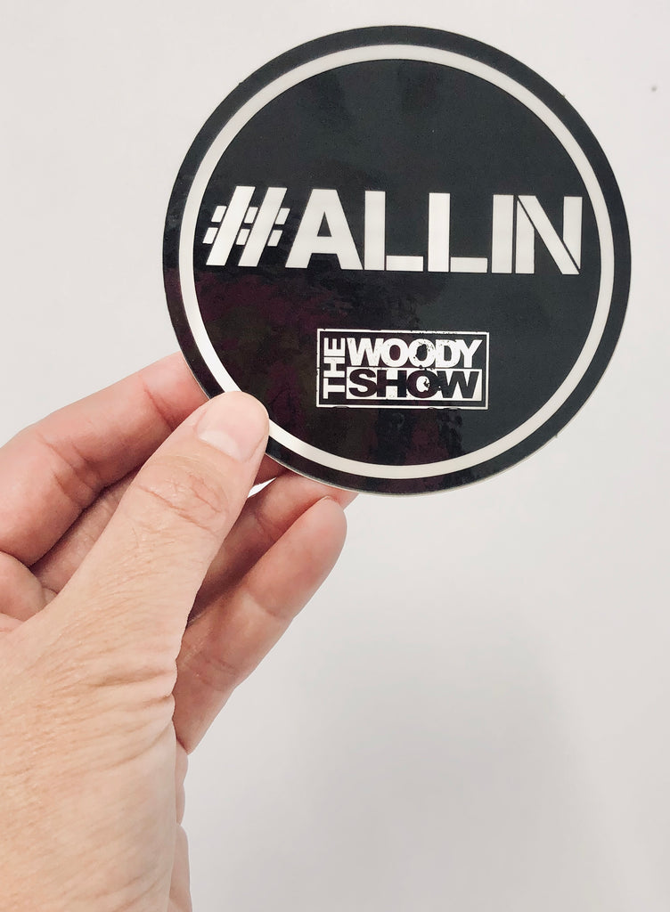The Woody Show 'ALL IN' Sticker