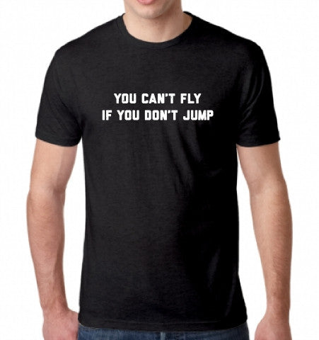 'You Can't Fly If You Don't Jump' T-Shirt
