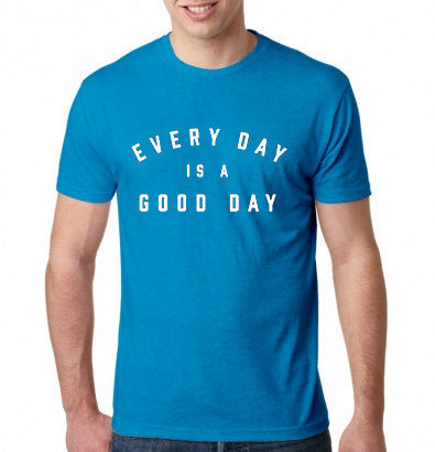 EVERY DAY IS A GOOD DAY T-Shirt - Bright Blue