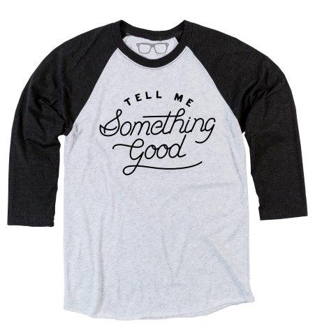 'Tell Me Someting Good' Baseball Tee - Black/White