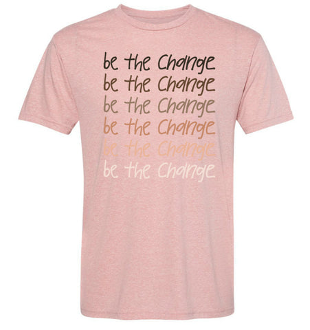 BE THE CHANGE Adult Unisex T-Shirt - Desert Pink