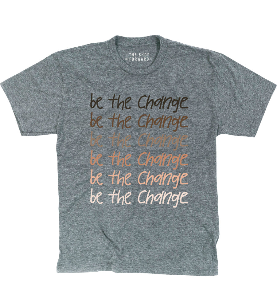 BE THE CHANGE Adult Unisex T-Shirt - Grey