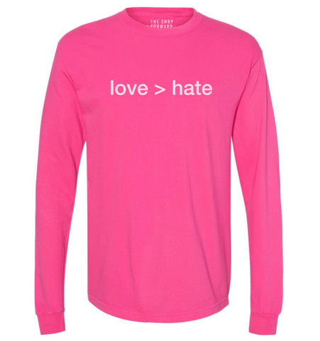 'love > hate' Unisex Long Sleeve Tee - Neon Pink