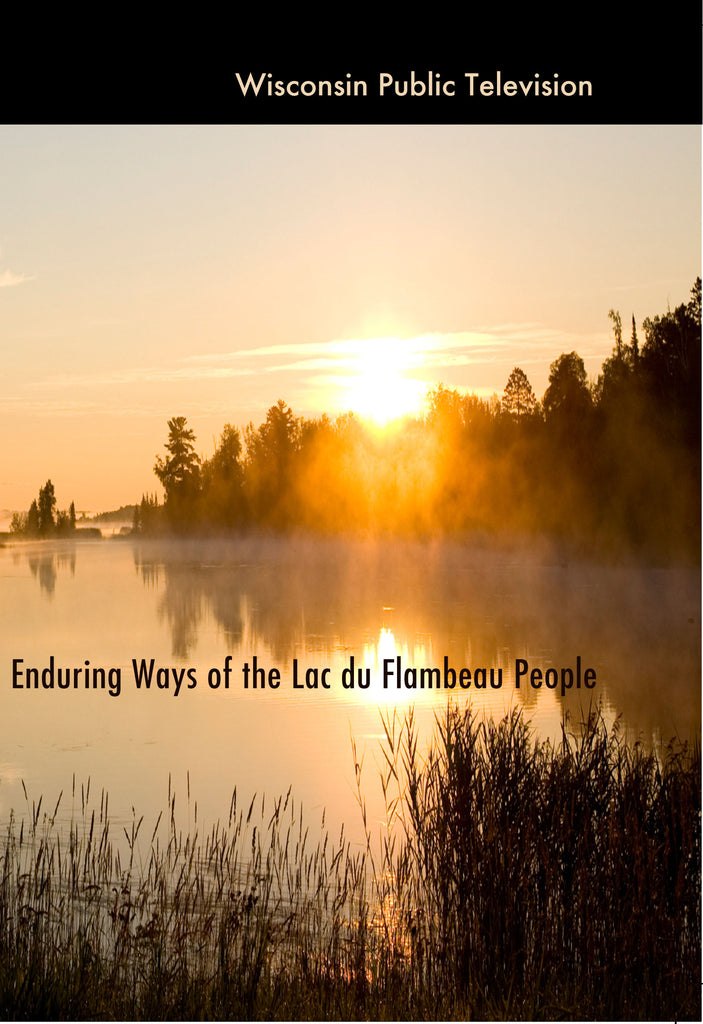 Enduring Ways of the Lac du Flambeau People
