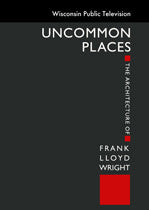 Uncommon Places: The Architecture of Frank Lloyd Wright