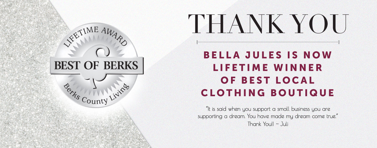 Thank You! Bella Jules is now lifetime winner of Berks County Living's Best Local Clothing Boutique