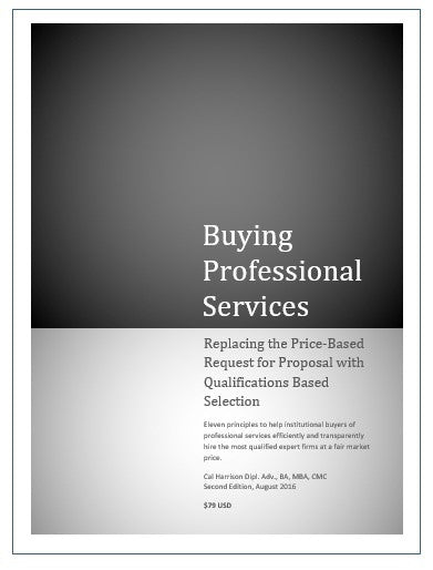 Buying Professional Services: Replacing the Price-Based Request for Proposal With Qualifications Based Selection (Second Edition)