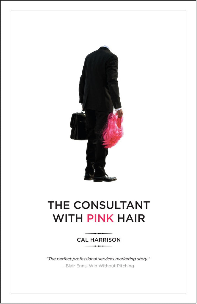 The Consultant with Pink Hair E-Book - by Cal Harrison (200 pages)