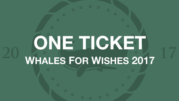 Whales for Wishes 2017 Ticket - April 30, 2017