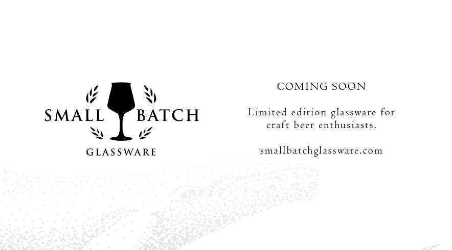 Small Batch Glassware Coming Soon