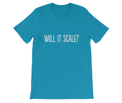 Will it Scale? T-Shirt