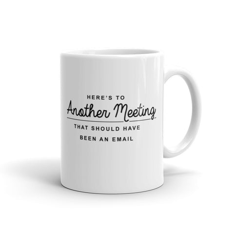 Here's to Another Meeting That Should Have Been an Email Mug