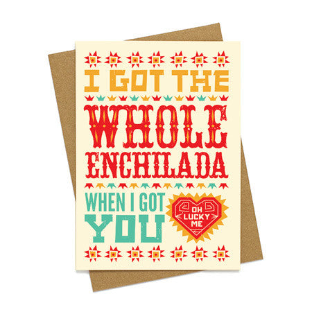 I Got the Whole Enchilada Love Card