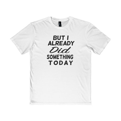 But I Already Did Something Today District T-Shirt