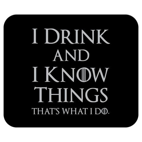 I Drink and I Know Things Mousepad