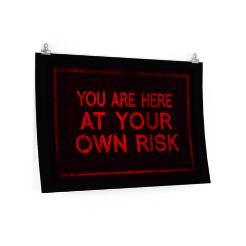 You Are Here At Your Own Risk Poster