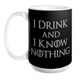 I Drink and I Know Nothing Mug