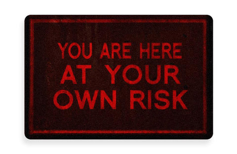 You Are Here At Your Own Risk Doormat