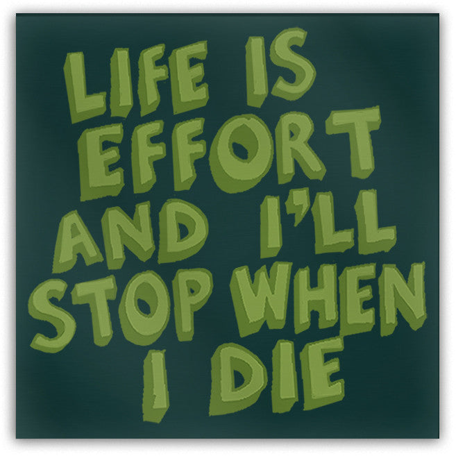 Life Is Effort and I'll Stop When I Die Magnet - Domestic Platypus