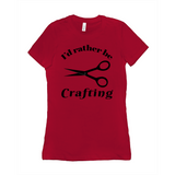 I'd Rather Be Crafting Women's Graphic Tee