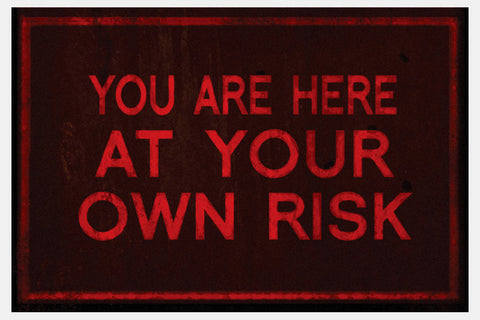 You Are Here At Your Own Risk Doormat / Floor Mat