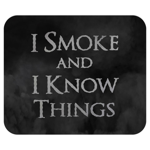 I Smoke and I Know Things Mousepad