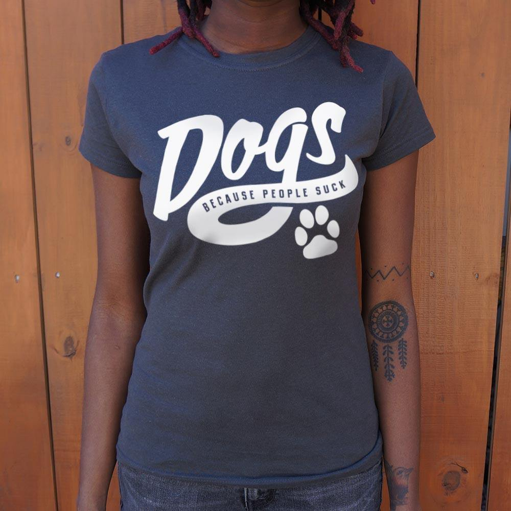 Dogs Because People Suck T-Shirt (Ladies)