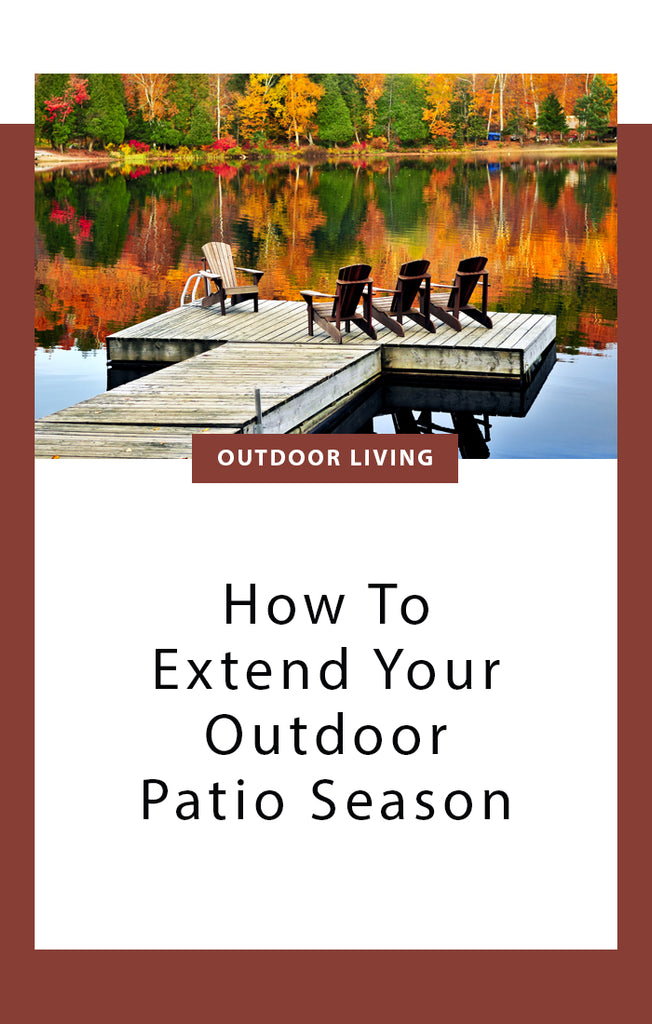 How To Extend Your Outdoor Patio Season