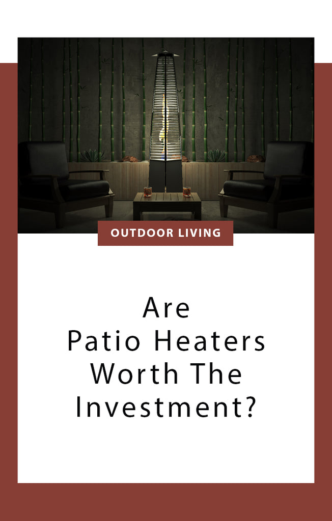 Are Patio Heaters Worth The Investment?