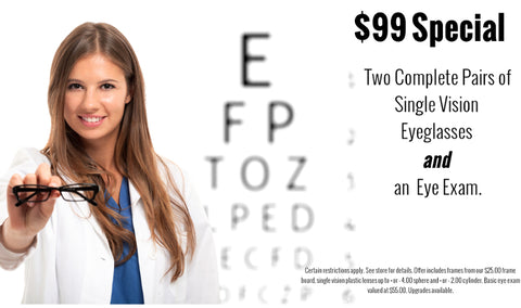 $99 Special two complete pairs of glasses and an eye exam