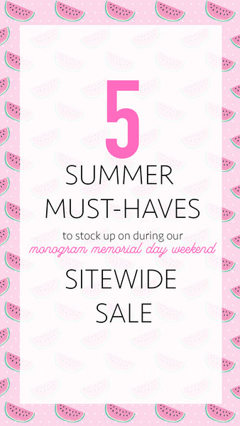 United Monograms 5 Summer must haves