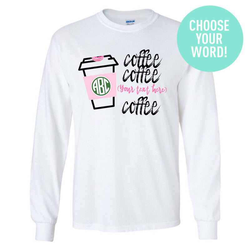 f62502034 Monogrammed 'Coffee & (Your Word)' Long Sleeve T-Shirt