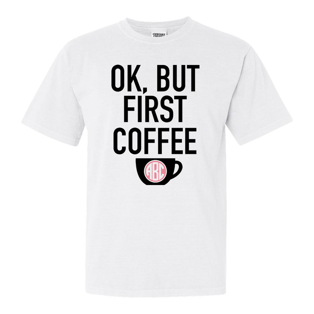 Monogrammed Ok, But First Coffee T-Shirt