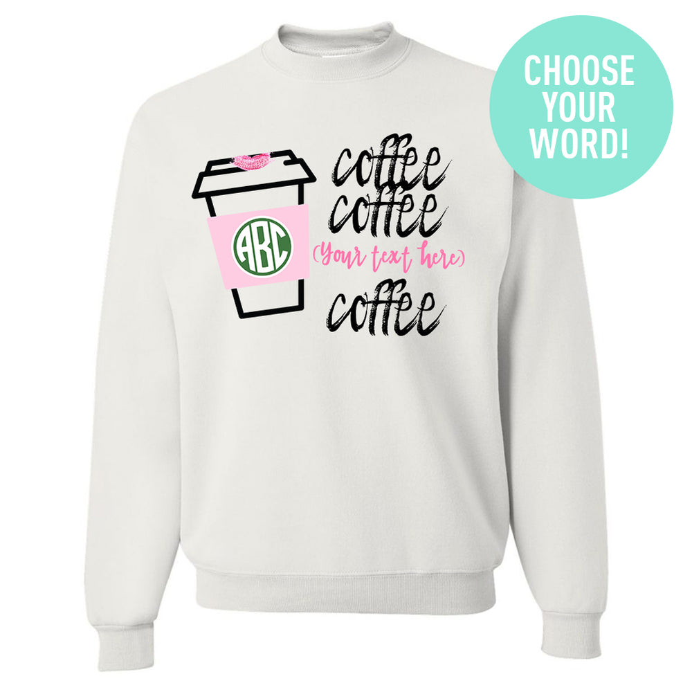 Monogrammed Coffee Coffee Your Word Coffee Crewneck Sweatshirt
