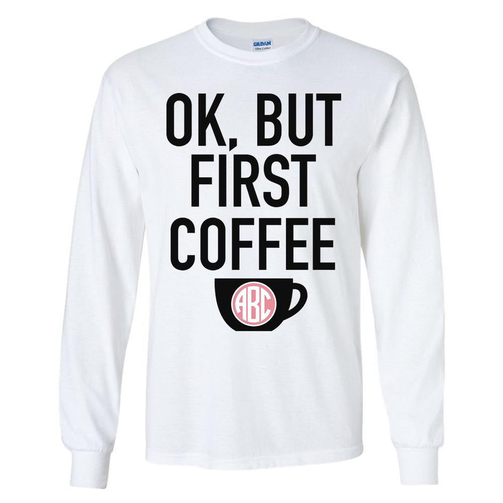 Monogrammed Ok But First Coffee T-Shirt