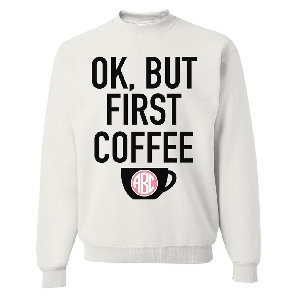 Monogrammed Ok But First Coffee Crewneck Sweatshirt