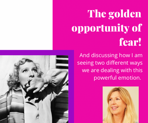 The golden opportunity of fear! How I am seeing two different ways we are dealing with fear recently