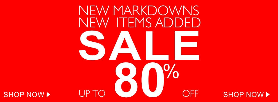 NEW MARKDOWNS SALE UP TO 80% OFF