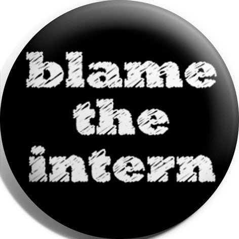 Blame The Intern Button Badge and Magnet
