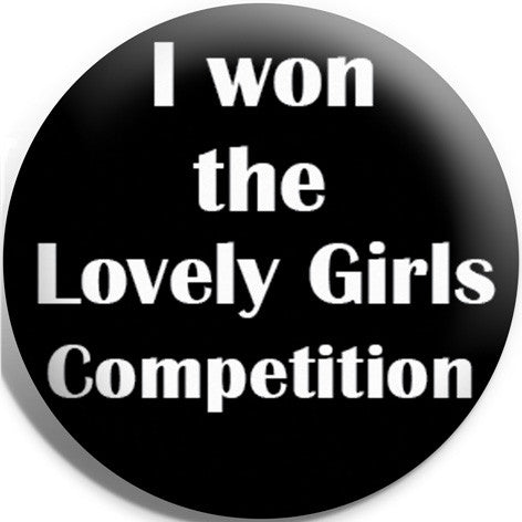 I Won The Lovely Girls Competition Button Badge and Magnet