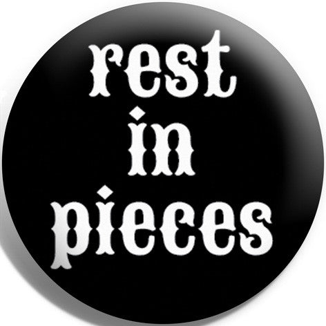 Rest In Pieces Button Badge and Magnet