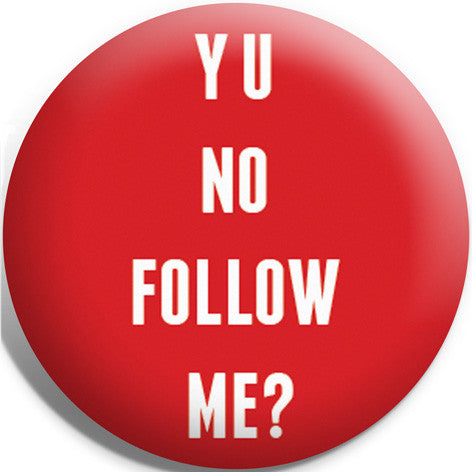 Y U No Follow Me Button Badge and Magnet