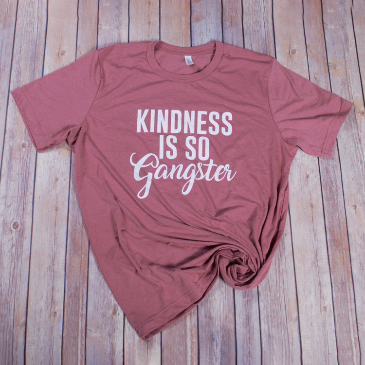 Kindness is Gangster Tee -- Mauve
