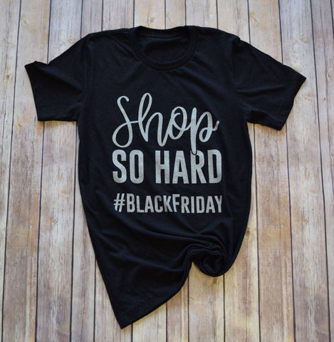 Shop So Hard #BlackFriday Tee