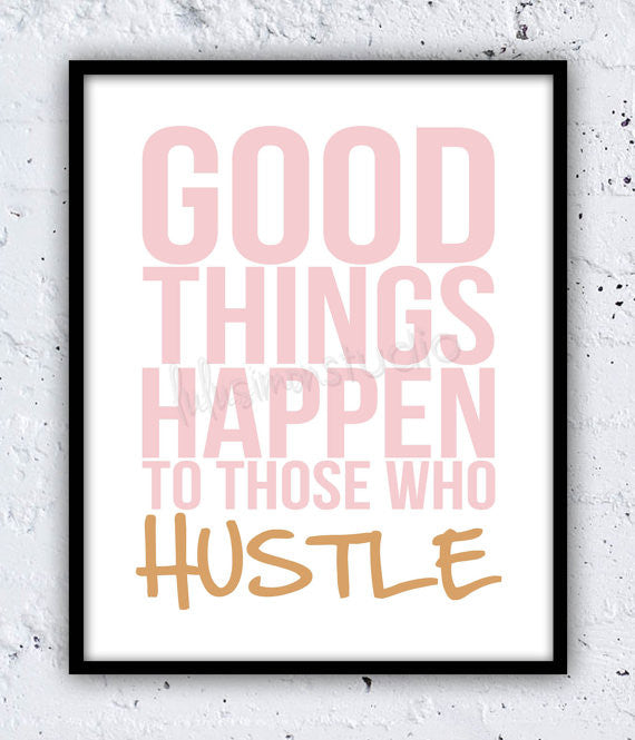 Good Things Happen To Those Who Hustle Print