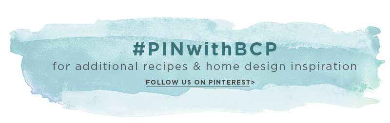 #PINwithBCP for additional recipes & home design inspiration