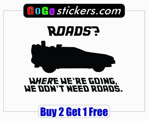 Back to the Future - Where we're going we don't need ROADS - BTTF - Quote - GoGoStickers.com