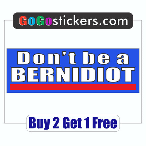Don't be a Bernidiot - Anti-Bernie Sanders - Bumper Sticker - Americans against Socialism 2020 - GoGoStickers.com
