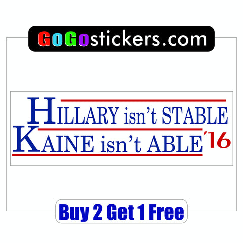 Hillary Clinton VP Kaine - Hillary isn't Stable, Kaine isn't Able - Bumper Sticker - For Prison 2016